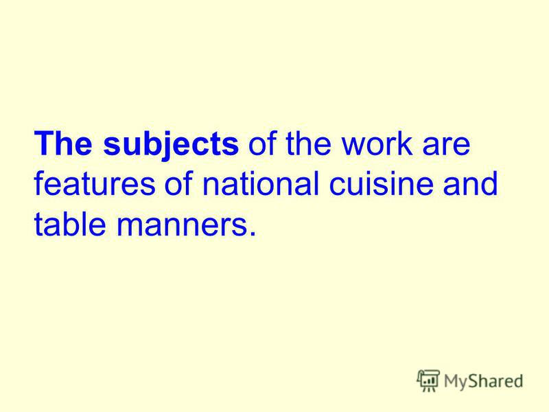 The subjects of the work are features of national cuisine and table manners.