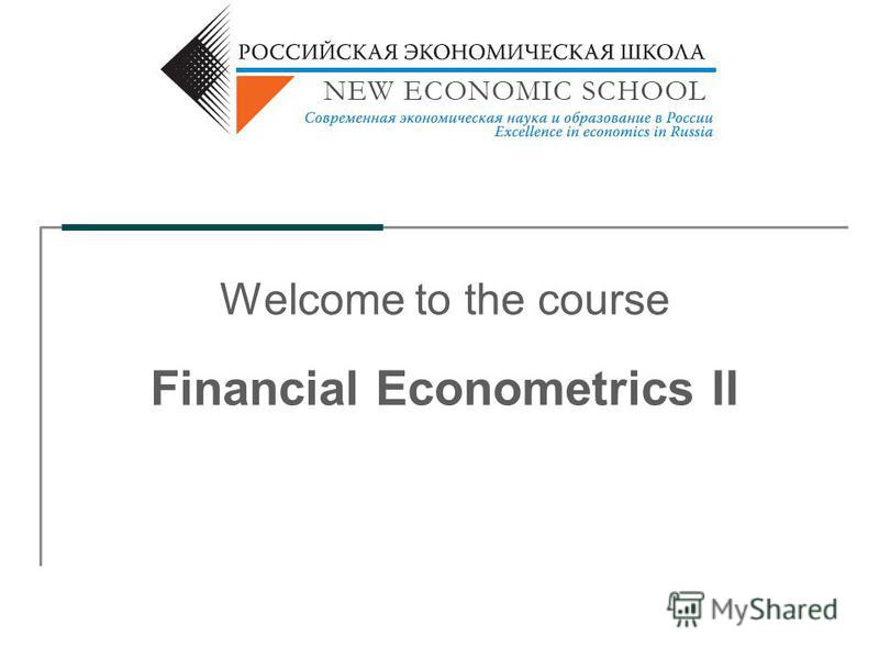 Welcome to the course Financial Econometrics II