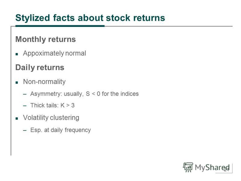 21 Stylized facts about stock returns Monthly returns Appoximately normal Daily returns Non-normality –Asymmetry: usually, S < 0 for the indices –Thick tails: K > 3 Volatility сlustering –Esp. at daily frequency
