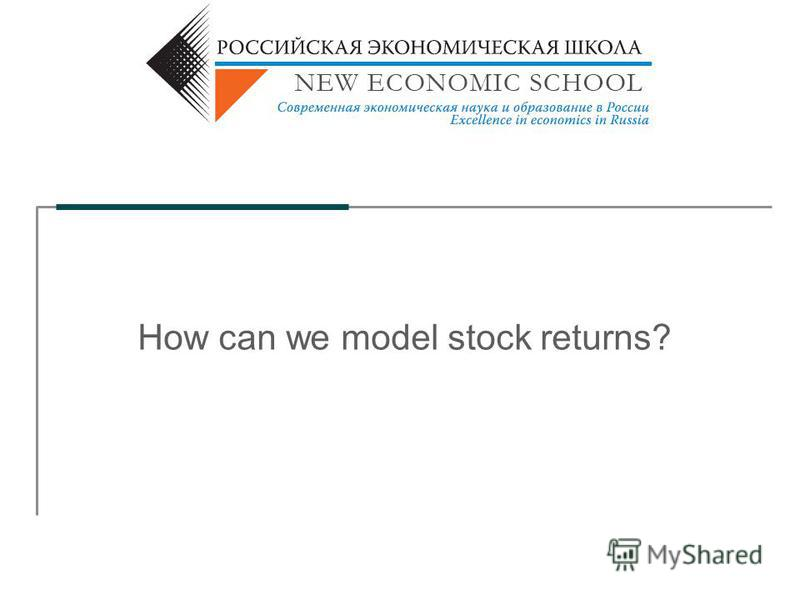 How can we model stock returns?