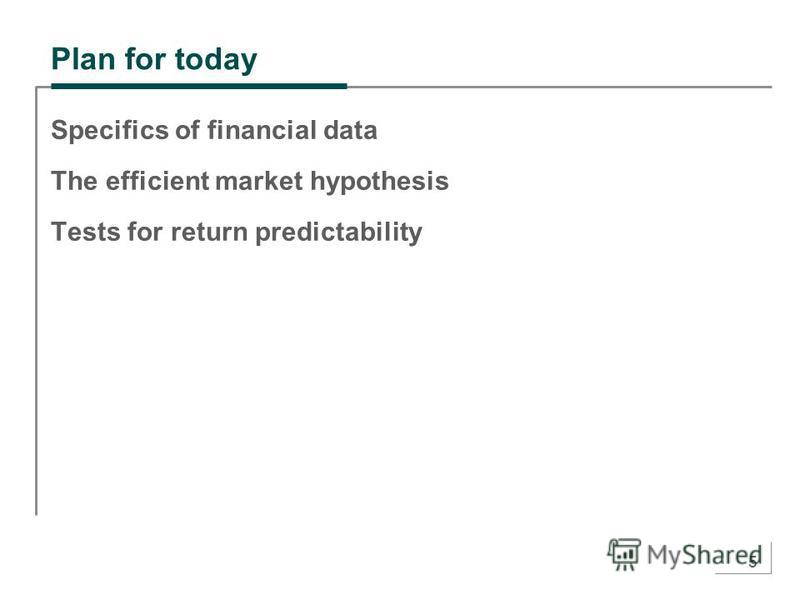 5 Plan for today Specifics of financial data The efficient market hypothesis Tests for return predictability