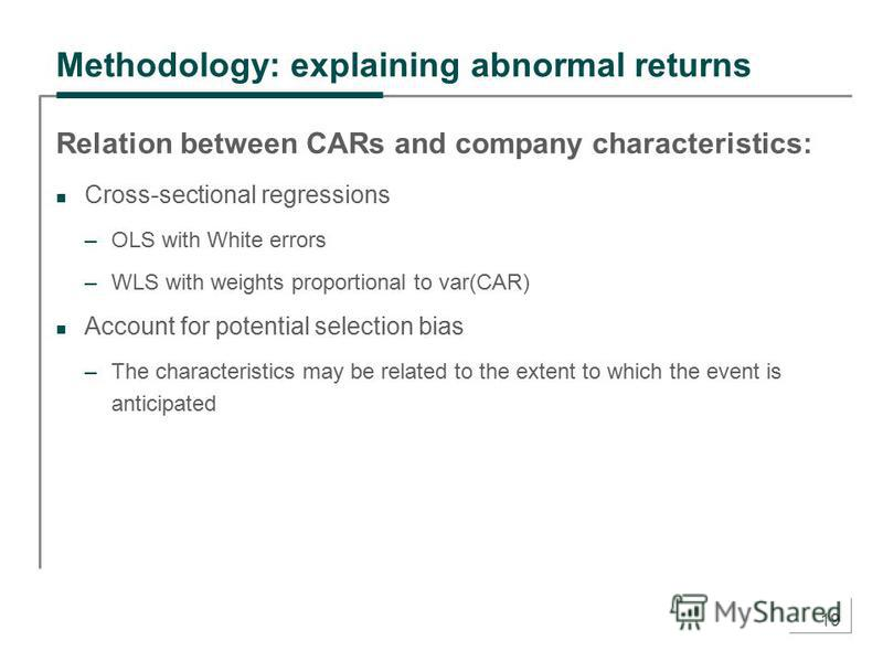 19 Methodology: explaining abnormal returns Relation between CARs and company characteristics: Cross-sectional regressions –OLS with White errors –WLS with weights proportional to var(CAR) Account for potential selection bias –The characteristics may