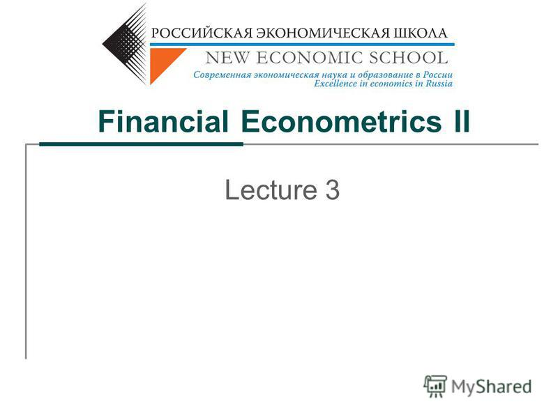Financial Econometrics II Lecture 3