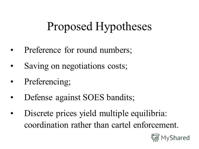 Proposed Hypotheses Preference for round numbers; Saving on negotiations costs; Preferencing; Defense against SOES bandits; Discrete prices yield multiple equilibria: coordination rather than cartel enforcement.
