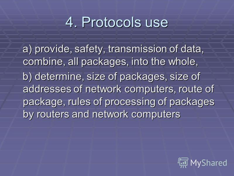 4. Protocols use a) provide, safety, transmission of data, combine, all packages, into the whole, a) provide, safety, transmission of data, combine, all packages, into the whole, b) determine, size of packages, size of addresses of network computers,