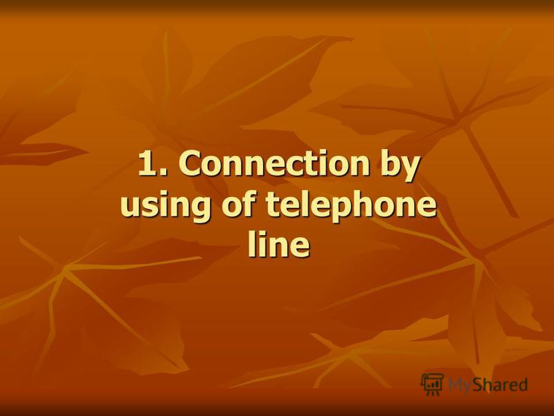 1. Connection by using of telephone line