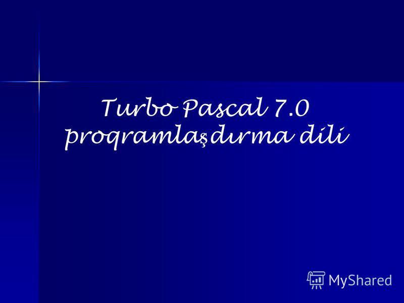 Turbo Pascal 7.0 proqramla ş dırma dili