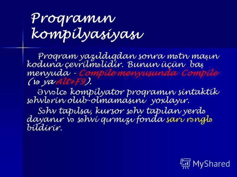 Proqramın kompilyasiyası - Proqram yazıldıqdan sonra m ə tn ma ş ın koduna çevrilm ə lidir. Bunun üçün ba ş menyuda - Compile menyusunda Compile (v ə ya Alt+F9). Ə vv ə lc ə kompilyator proqramın sintaktik s ə hvl ə rin olub-olmamasını yoxlayır. S ə