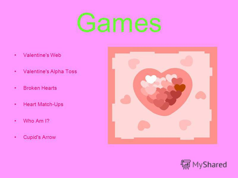 Games Valentine's Web Valentine's Alpha Toss Broken Hearts Heart Match-Ups Who Am I? Cupid's Arrow