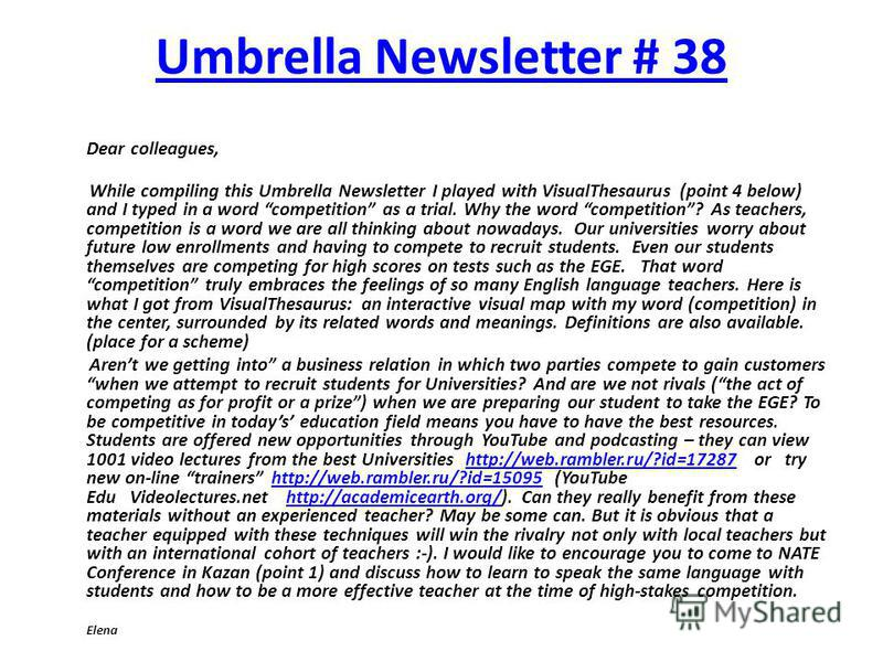 Umbrella Newsletter # 38 Dear colleagues, While compiling this Umbrella Newsletter I played with VisualThesaurus (point 4 below) and I typed in a word competition as a trial. Why the word competition? As teachers, competition is a word we are all thi