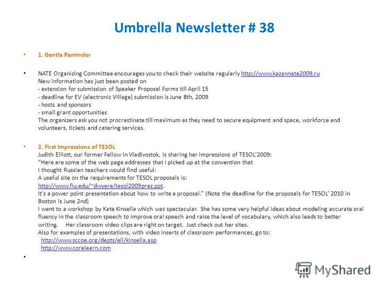 Umbrella Newsletter # 38 1. Gentle Reminder NATE Organizing Committee encourages you to check their website regularly http://www.kazannate2009.ru New information has just been posted on - extension for submission of Speaker Proposal Forms till April