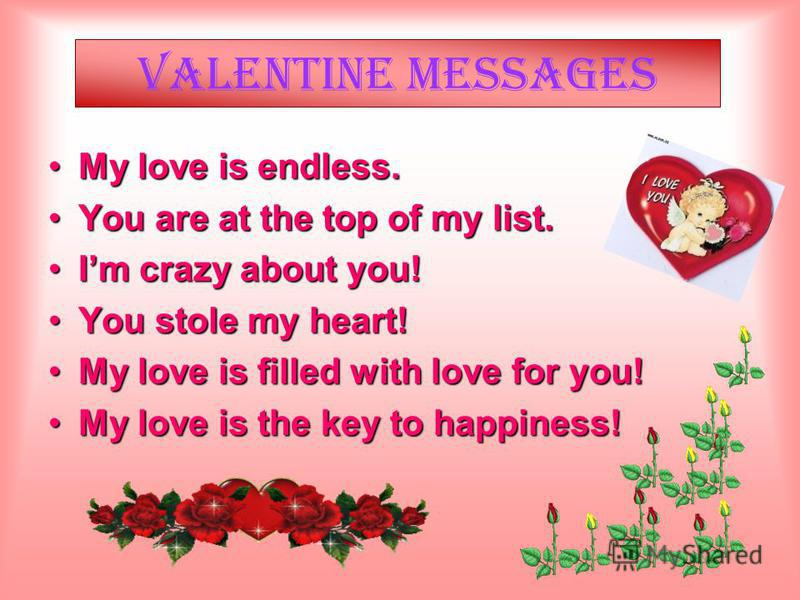 Not only when St. Valentines Day But always, all year through Youre thought about with words of love And wishes much gladness, too!
