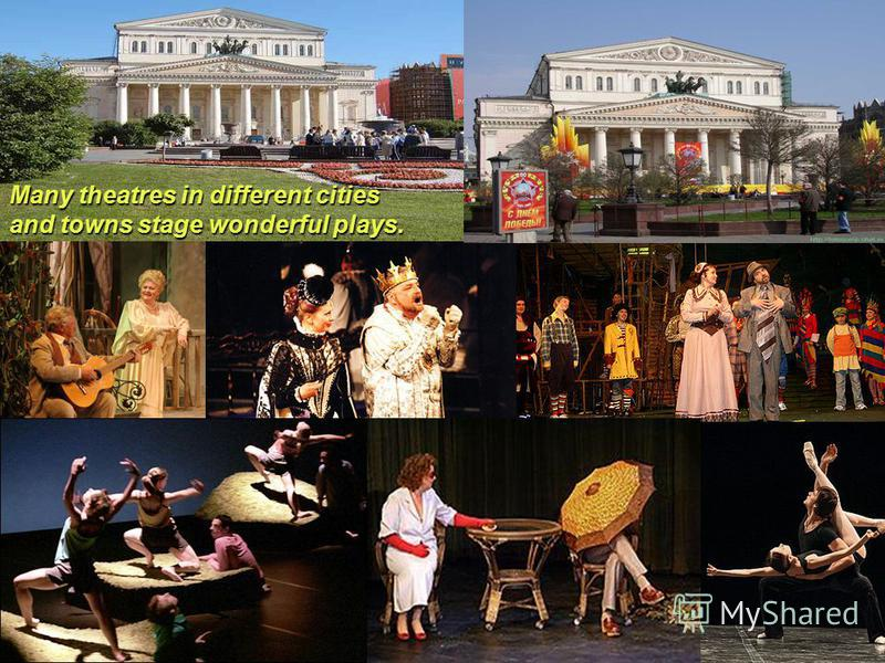 Many theatres in different cities and towns stage wonderful plays.