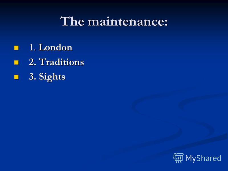 The maintenance: 1. London 1. London 2.Traditions 2. Traditions 3.Sights 3. Sights