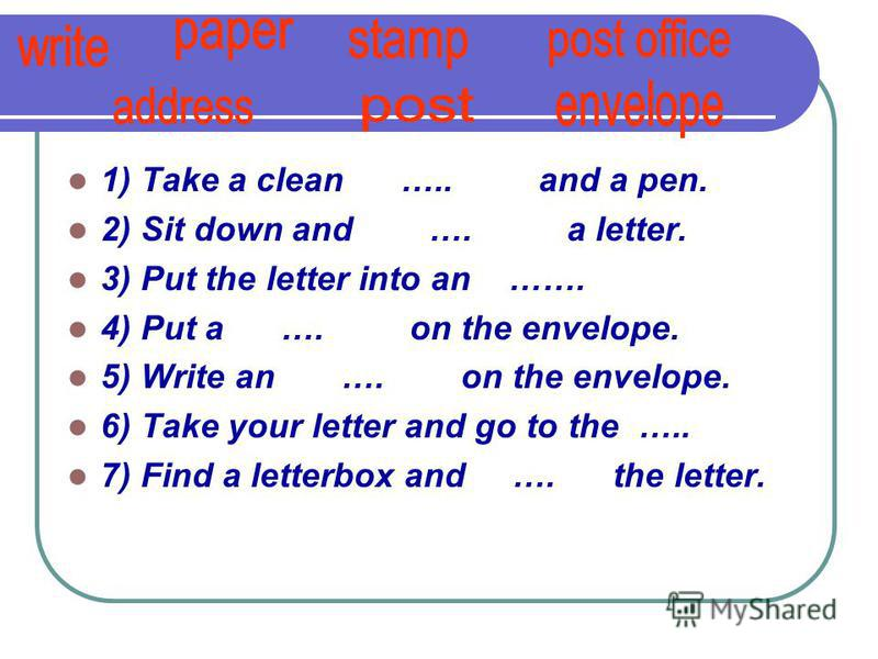 gets a letter 1 reads a letter 2 writes a letter 3 writes an address on the envelope 4 posts a letter 5sends a letter 6