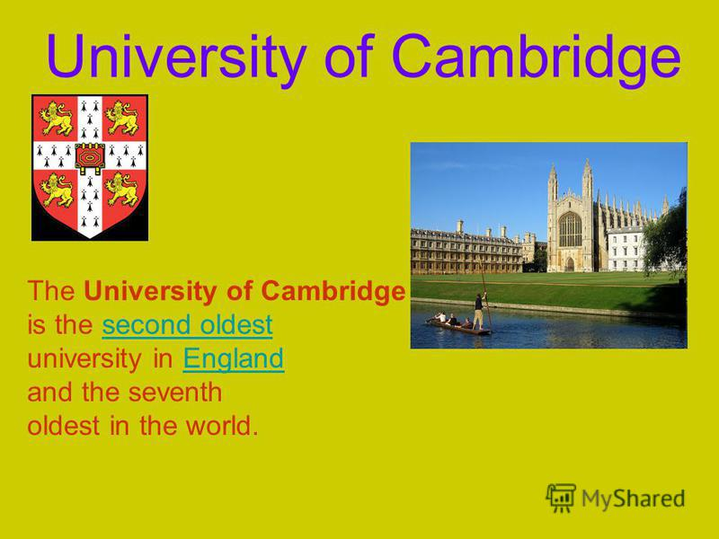 The University of Cambridge is the second oldestsecond oldest university in EnglandEngland and the seventh oldest in the world. University of Cambridge