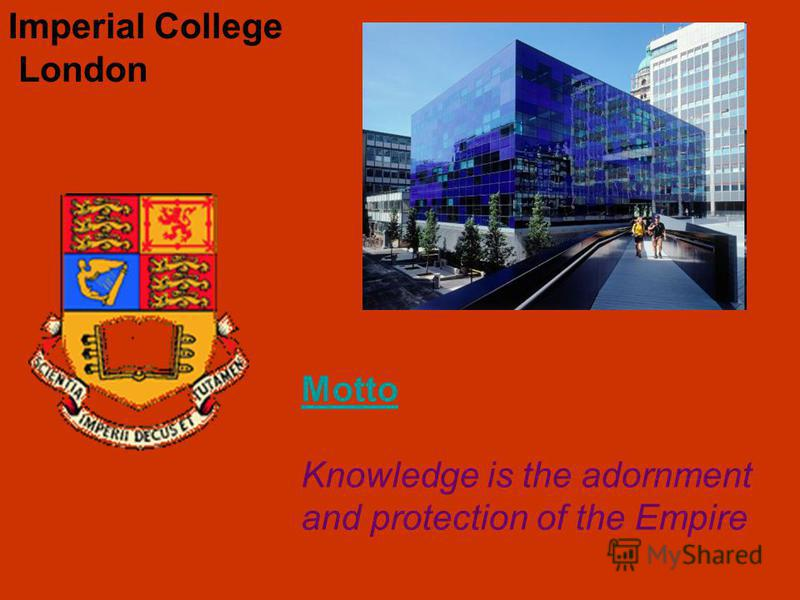 Imperial College London Motto Knowledge is the adornment and protection of the Empire