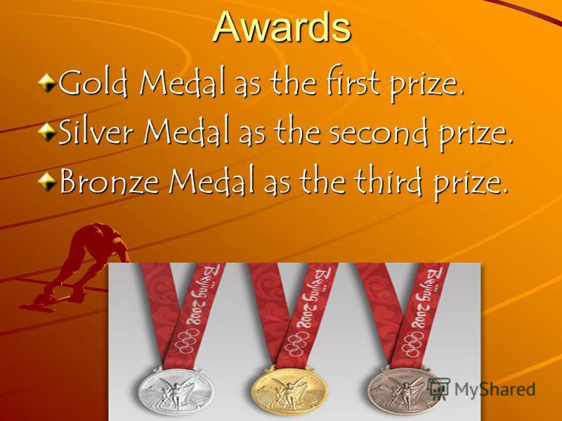 Awards Gold Medal as the first prize. Silver Medal as the second prize. Bronze Medal as the third prize.