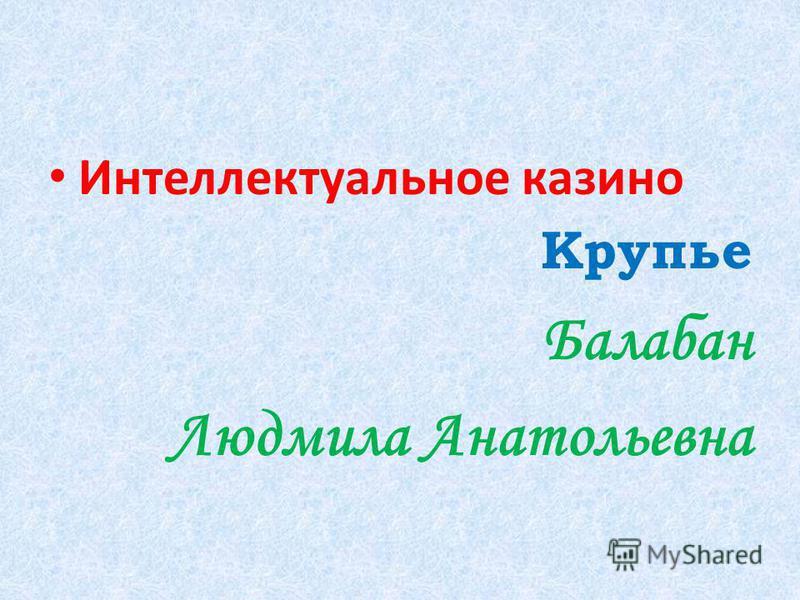 Интеллектуальное казино Крупье Балабан Людмила Анатольевна