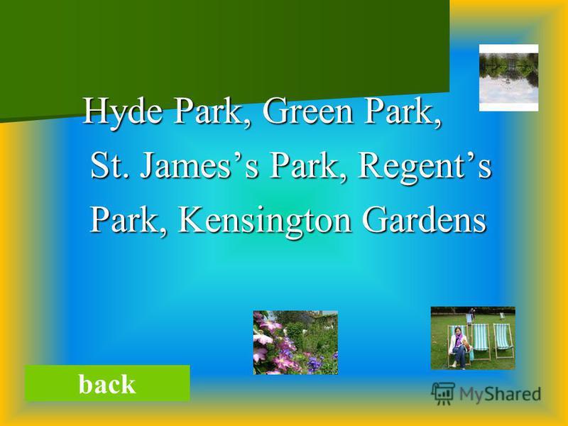 Hyde Park, Green Park, Hyde Park, Green Park, St. Jamess Park, Regents St. Jamess Park, Regents Park, Kensington Gardens Park, Kensington Gardens back