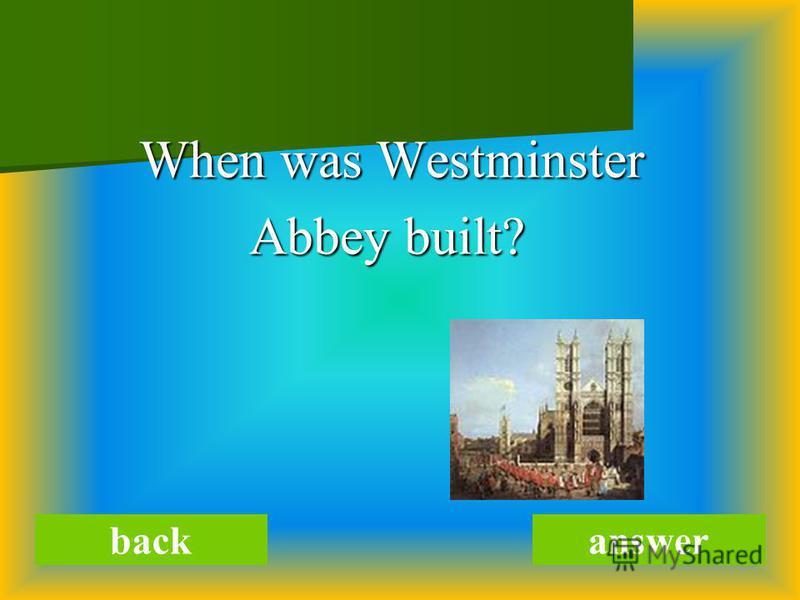 When was Westminster When was Westminster Abbey built? Abbey built? backanswer