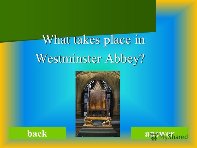What takes place in What takes place in Westminster Abbey? Westminster Abbey? backanswer