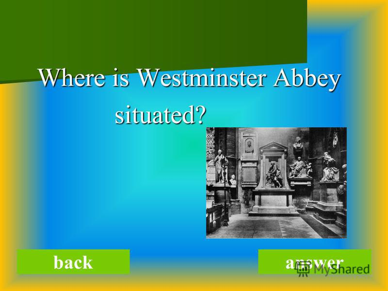 Where is Westminster Abbey Where is Westminster Abbey situated? situated? backanswer