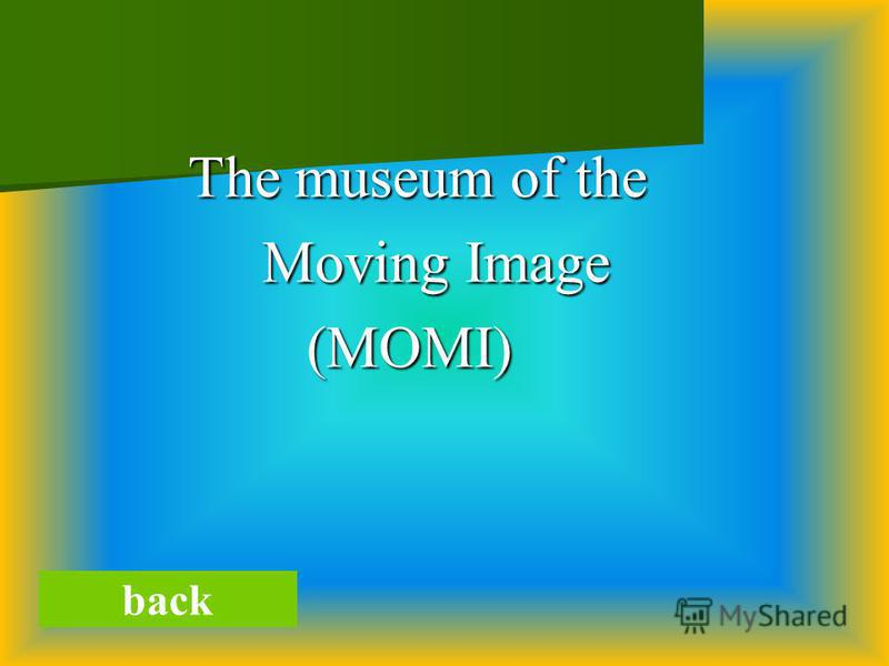 The museum of the The museum of the Moving Image Moving Image (MOMI) (MOMI) back