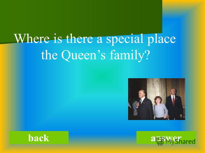 answer Where is there a special place the Queens family?