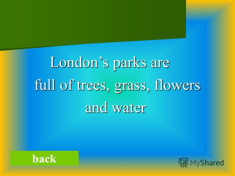 back Londons parks are Londons parks are full of trees, grass, flowers full of trees, grass, flowers and water and water