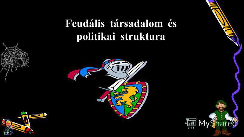 1 Feudális társadalom és politikai struktura