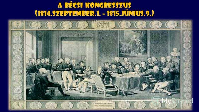 A bécsi kongresszus (1814.szeptember.1. – 1815.június.9.)