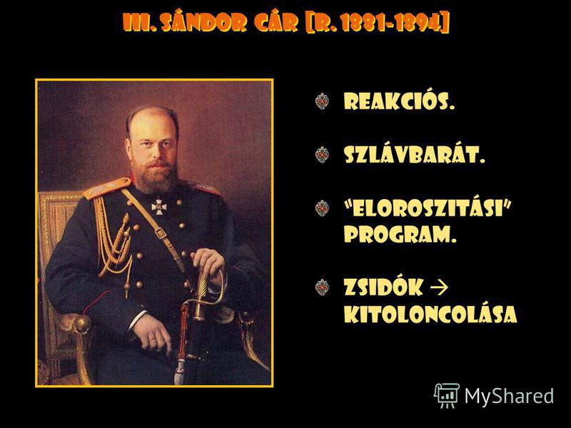 II. Sándor cár [r. 1855-1881] Elvesztette a krimi háborút. jobbágyfelszabaditás [1861-1863].