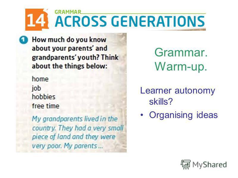 Grammar. Warm-up. Learner autonomy skills? Organising ideas
