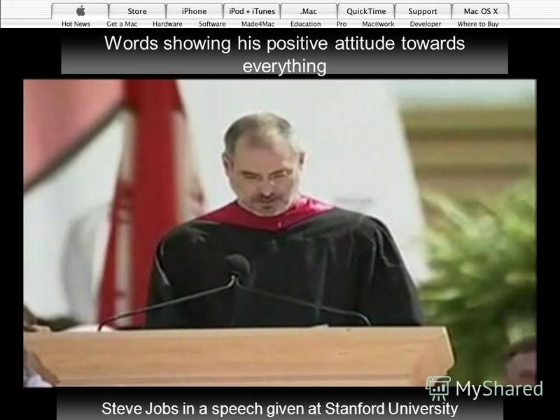 Positive Attitude Words showing his positive attitude towards everything Steve Jobs in a speech given at Stanford University 16