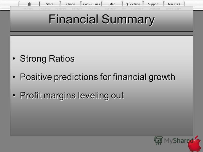 Financial Summary Strong RatiosStrong Ratios Positive predictions for financial growthPositive predictions for financial growth Profit margins leveling outProfit margins leveling out