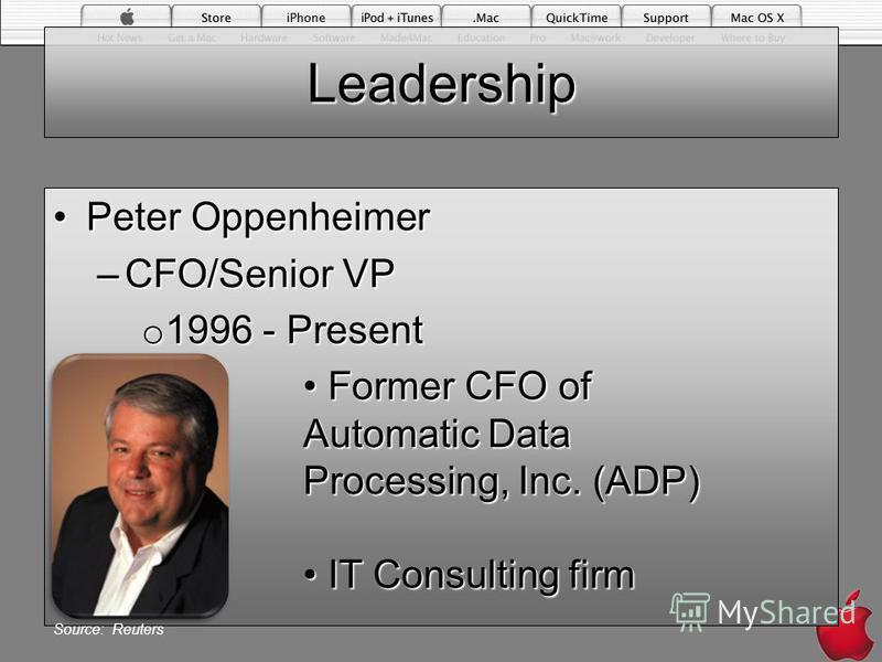 Leadership Peter OppenheimerPeter Oppenheimer –CFO/Senior VP o 1996 - Present Former CFO of Automatic Data Processing, Inc. (ADP) Former CFO of Automatic Data Processing, Inc. (ADP) IT Consulting firm IT Consulting firm Source: Reuters