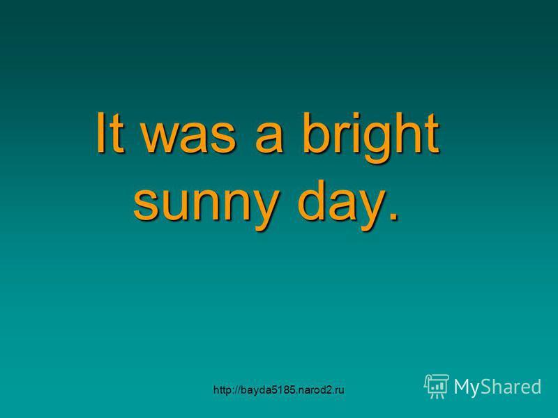 http://bayda5185.narod2.ru It was a bright sunny day.