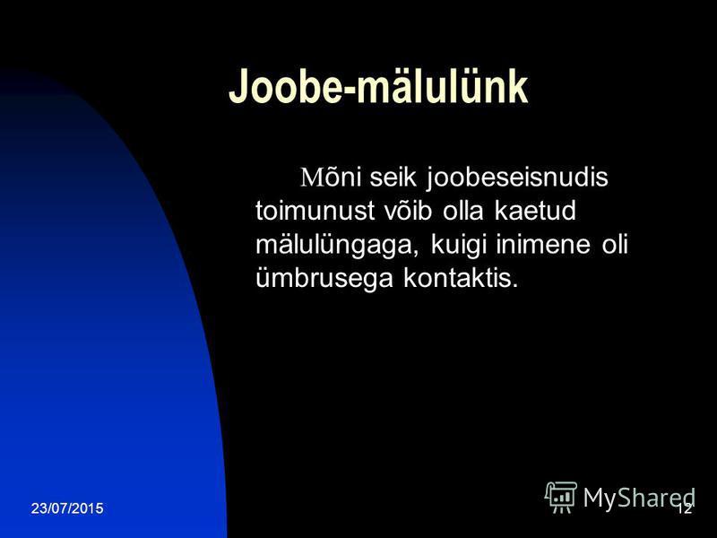 23/07/201512 Joobe-mälulünk M õni seik joobeseisnudis toimunust võib olla kaetud mälulüngaga, kuigi inimene oli ümbrusega kontaktis.