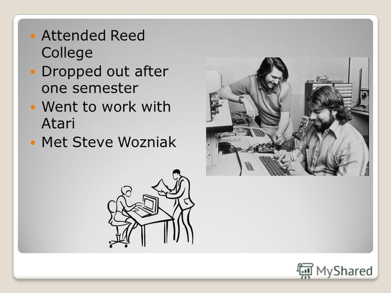 Attended Reed College Dropped out after one semester Went to work with Atari Met Steve Wozniak