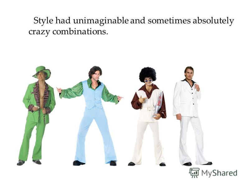Style had unimaginable and sometimes absolutely crazy combinations.