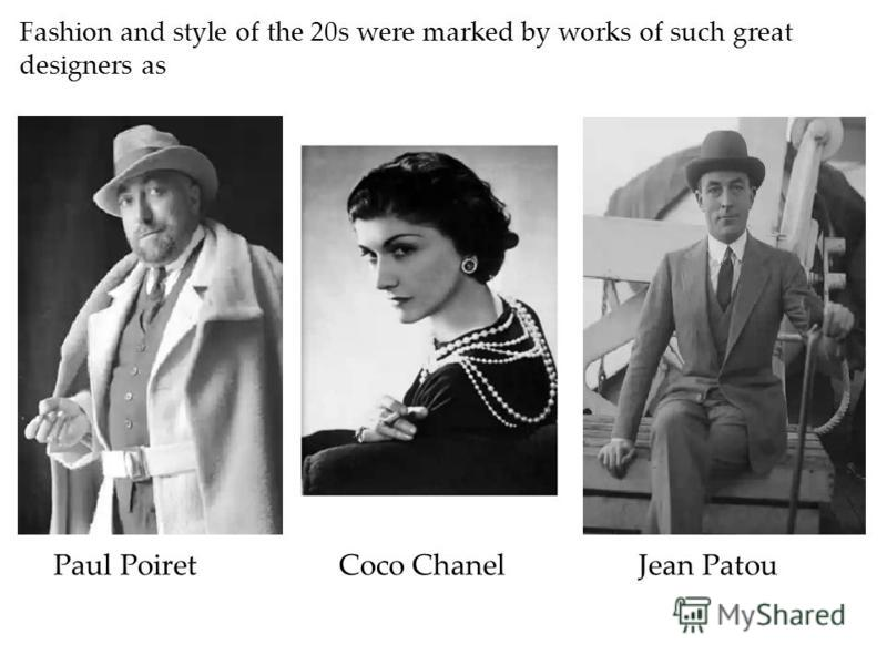 Paul Poiret Coco Chanel Jean Patou Fashion and style of the 20s were marked by works of such great designers as