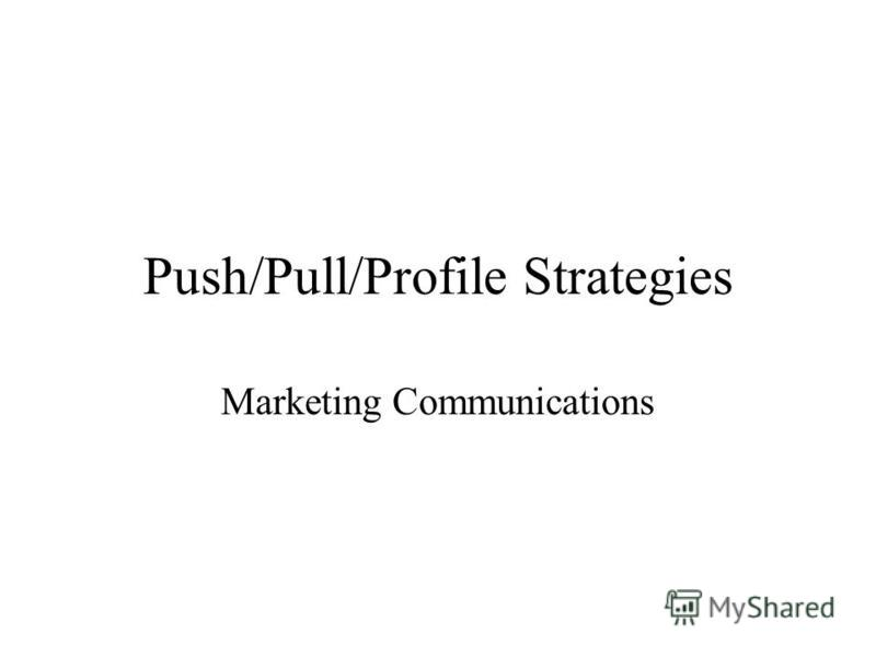 Push/Pull/Profile Strategies Marketing Communications