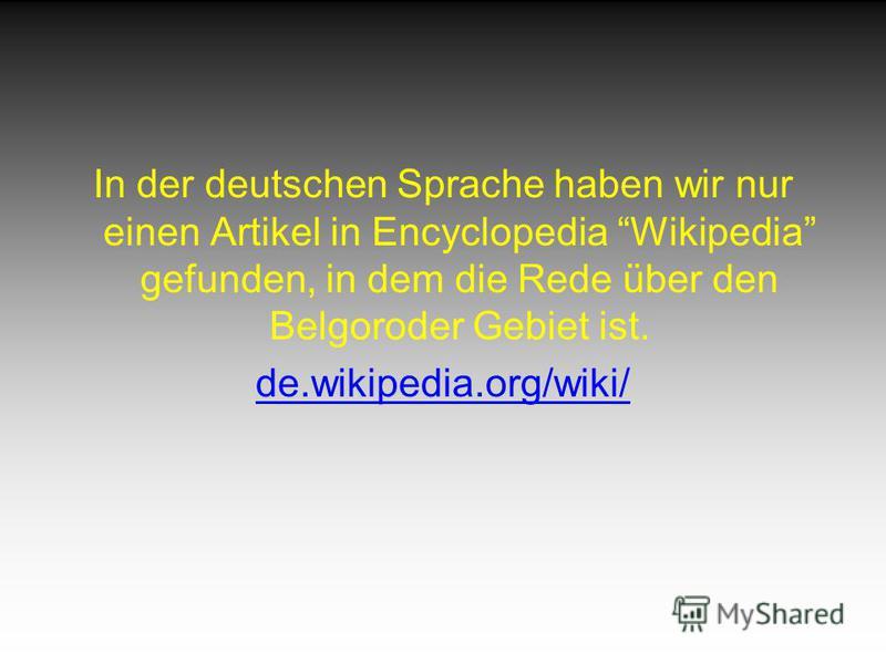 In der deutschen Sprache haben wir nur einen Artikel in Encyclopedia Wikipedia gefunden, in dem die Rede über den Belgoroder Gebiet ist. de.wikipedia.org/wiki/