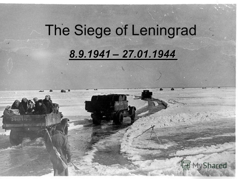 The Siege of Leningrad 8.9.1941 – 27.01.1944