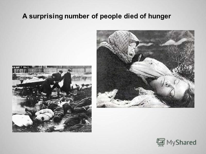A surprising number of people died of hunger