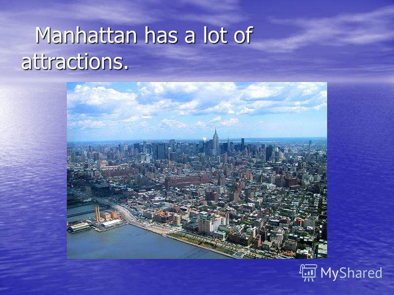 Manhattan has a lot of attractions. Manhattan has a lot of attractions.