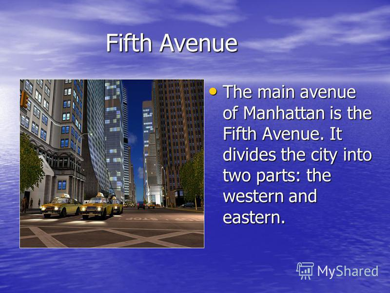 Fifth Avenue Fifth Avenue The main avenue of Manhattan is the Fifth Avenue. It divides the city into two parts: the western and eastern. The main avenue of Manhattan is the Fifth Avenue. It divides the city into two parts: the western and eastern.