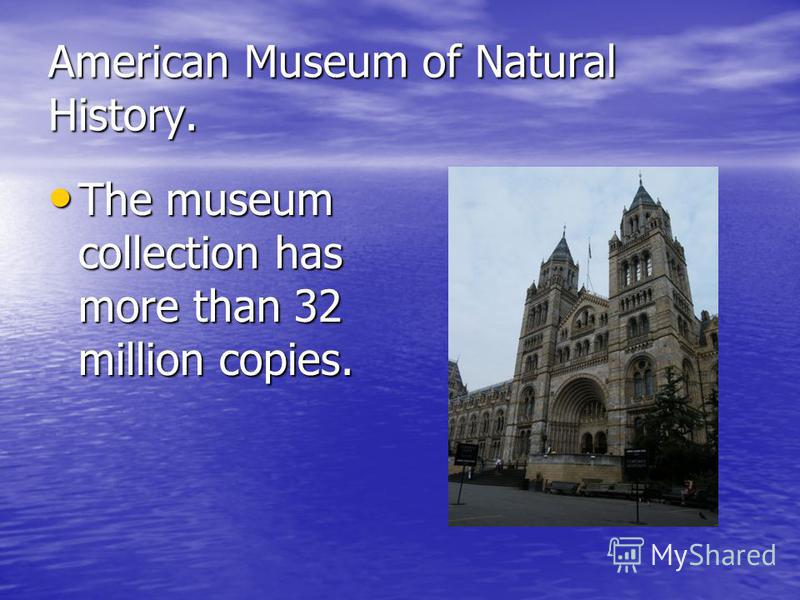 American Museum of Natural History. The museum collection has more than 32 million copies. The museum collection has more than 32 million copies.