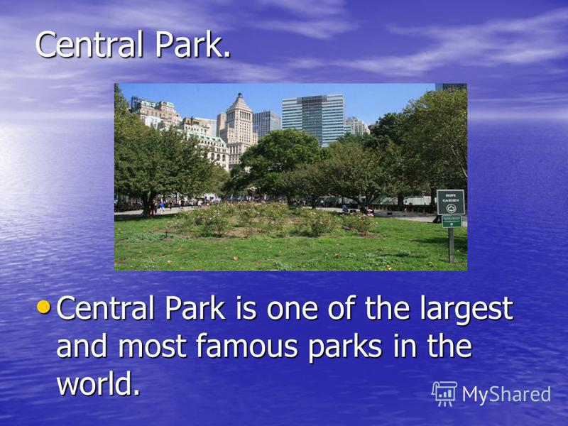 Central Park. Central Park is one of the largest and most famous parks in the world. Central Park is one of the largest and most famous parks in the world.